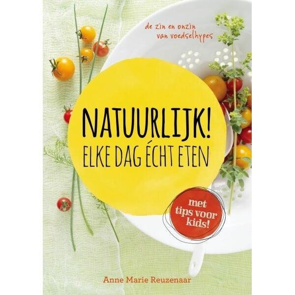 Natuurlijk! Elke Dag Echt Eten - Anne Marie Reuzenaar Boeken